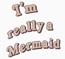 I'm Really A Mermaid by BitchesDiamonds