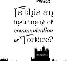 Is This An Instrument of Communication or Torture? by Violet Crawley