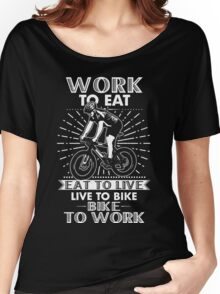 WORK TO EAT, EAT TO LIVE, LIVE TO BIKE, BIKE TO WORK Women's Relaxed Fit T-Shirt