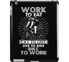 WORK TO EAT, EAT TO LIVE, LIVE TO BIKE, BIKE TO WORK iPad Case/Skin