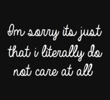 Im Sorry Its Just That I Literally Do Not Care by Alan Craker