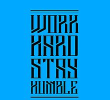 Work Hard Stay Humble by nvrdi