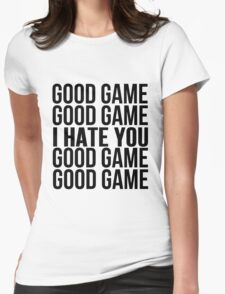 Good Game I Hate You Womens Fitted T-Shirt