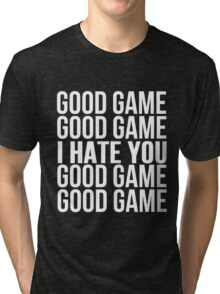 Good Game I Hate You Tri-blend T-Shirt