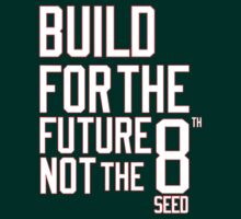 Build for the future, not the 8th seed by MikeChase27