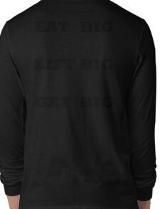EAT BIG LIFT BIG GET BIG Long Sleeve T-Shirt