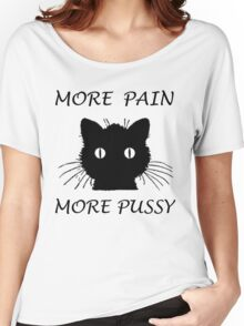 MORE PAIN MORE PUSSY Women's Relaxed Fit T-Shirt