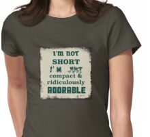 I'm not short, I'm just compact and ridiculously adorable Womens Fitted T-Shirt