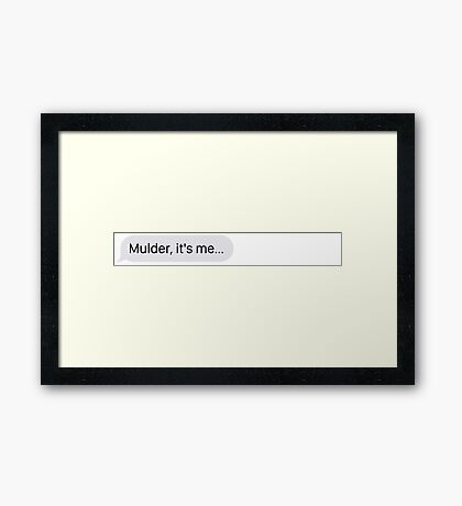 """Mulder, it's me..."" Framed Print"