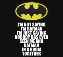 I'm not saying I'm Batman by GeekShirts