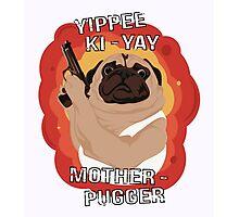 Yippee Ki-Yay Motherpugger Photographic Print