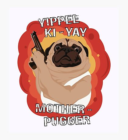 Yippee Ki-Yay Motherpugger Photographic Print