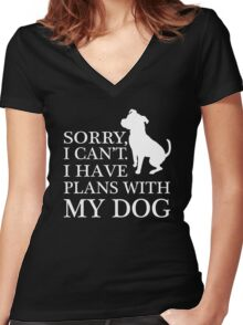 Sorry, I Can't. I Have Plans With My Dog. Pitbull T-shirt Women's Fitted V-Neck T-Shirt