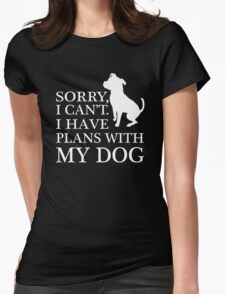 Sorry, I Can't. I Have Plans With My Dog. Pitbull T-shirt Womens Fitted T-Shirt