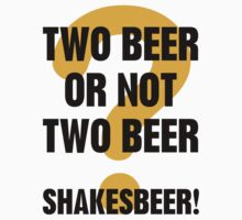 Two Beer Or Not Two Beer by funkybreak