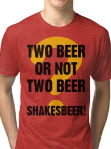 Two Beer Or Not Two Beer Tri-blend T-Shirt