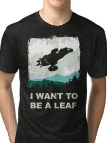 I Want To Be A Leaf (Serenity & The X-Files) Tri-blend T-Shirt