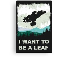 I Want To Be A Leaf (Serenity & The X-Files) Canvas Print