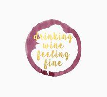 drinking wine feeling fine Unisex T-Shirt