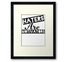 Haters Are Motivators (Black) Framed Print