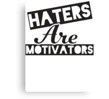 Haters Are Motivators (Black) Canvas Print