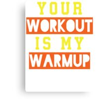 Your Workout Is My Warmup (Yellow, Orange) Canvas Print