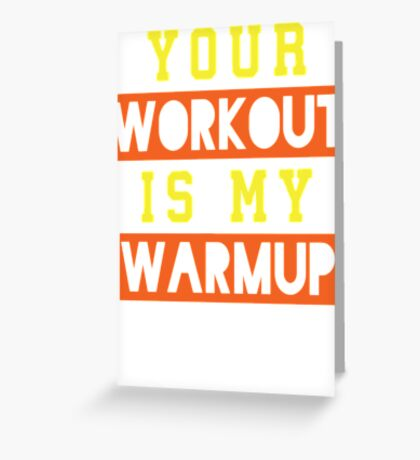 Your Workout Is My Warmup (Yellow, Orange) Greeting Card