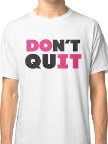 Don't Quit (Pink, Black) Classic T-Shirt