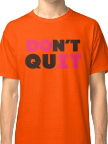 Don't Quit (Pink, Black) Classic T-Shirt