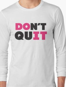 Don't Quit (Pink, Black) Long Sleeve T-Shirt