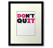 Don't Quit (Pink, Black) Framed Print