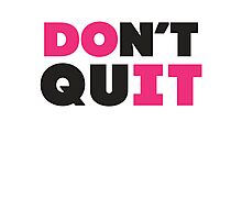 Don't Quit (Pink, Black) Photographic Print