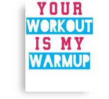 Your Workout Is My Warmup (Blue, Pink) Canvas Print
