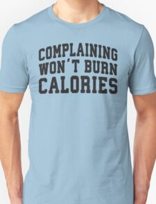 Complaining Wont Burn Calories (Black) T-Shirt