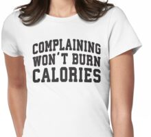 Complaining Wont Burn Calories (Black) Womens Fitted T-Shirt