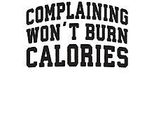 Complaining Wont Burn Calories (Black) Photographic Print