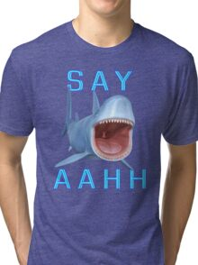 Say Aahh .. a sharks tale Tri-blend T-Shirt