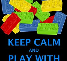 KEEP CALM AND PLAY WITH BRICKS by Chillee Wilson from Customize My Minifig by ChilleeW
