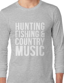 HUNTING FISHING & COUNTRY MUSIC Long Sleeve T-Shirt