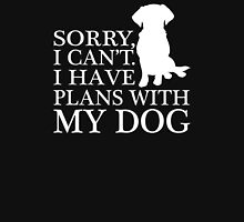 Sorry, I Can't. I Have Plans With My Dog.T-shirt Unisex T-Shirt