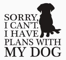 Sorry, I Can't. I Have Plans With My Dog. Labrador T-shirt by lolotees