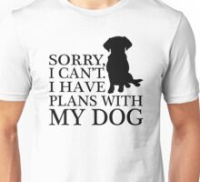 Sorry, I Can't. I Have Plans With My Dog. Labrador T-shirt Unisex T-Shirt