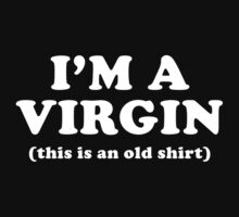 I'm A Virgin (This Is An Old Shirt) by BrightDesign