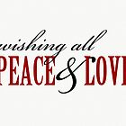 Wishing All Peace and Love - Holiday - Christmas - Card by red addiction
