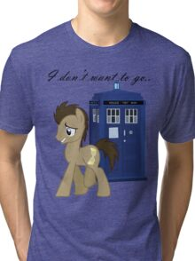 I don't want to go - Doctor Whooves Tri-blend T-Shirt