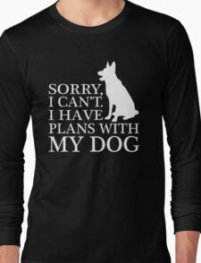 Sorry, I Can't. I Have Plans With My Dog. German Shepherd T-shirt Long Sleeve T-Shirt