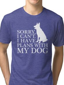 Sorry, I Can't. I Have Plans With My Dog. German Shepherd T-shirt Tri-blend T-Shirt