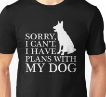 Sorry, I Can't. I Have Plans With My Dog. German Shepherd T-shirt Unisex T-Shirt