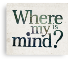 Where is my mind? Canvas Print