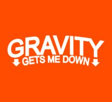Gravity Gets Me Down by TeesBox